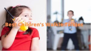 Best Children's Walkie Talkies